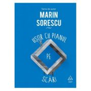 Usor cu pianul pe scari ( Editura: Arthur, Autor: Marin Sorescu, ISBN 9786067104998 )
