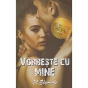 Vorbeste cu mine ( Editura: Bookzone Autor: A. Stephanie ISBN 978-606944302-6 )
