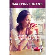 Viata e usoara, nu-ti face griji ( Editura: Trei, Autor: Agnès Martin-Lugand, ISBN 978-606-719-657-3)