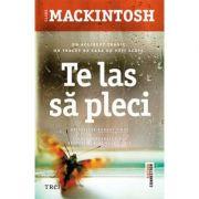 Te las sa pleci ( Editura: Trei, Autor: Clare Mackintosh, ISBN 9786067197662 )