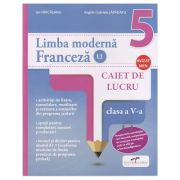 Limba moderna Franceza L2 Caiet de lucru clasa a V-a ( Editura: CD Press, Autori: Ion Farcasanu, Angela-Gabriela Lapadatu ISBN 978-606-528-388-6 )