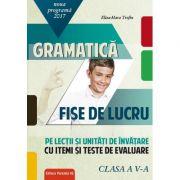 Gramatica clasa a V-a Fise de lucru pe lectii si unitati de invatare cu itemi si teste de evaluare ( Editura: Paralela 45, Autor: Eliza-Mara Trofin, ISBN 978-973-47-2615-8 )
