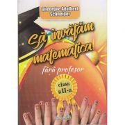 Sa invatam matematica fara profesor clasa a II-a ( Editura: Hyperion, Autor: Gheorghe Adalbert Schneider ISBN 978-606-589-068-8 )
