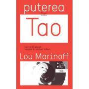 Puterea lui Tao. Cum sa-ti gasesti linistea in vremuri tulburi ( Editura: Trei, Autor: Lou Marinoff, ISBN 978-606-719-164-6)