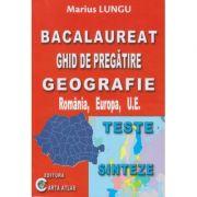Bacalaureat Ghid de pregatire GEOGRAFIE Romania, Europa, U. E. ( Editura: Carta Atlaas, Autor: Marius Lungu, ISBN 978-606-8911-16-8 )