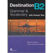 Destination B2 Grammar and Vocabulary with Answer Key ( Editura: Macmillan, Autori: Malcolm Mann, Steve Taylore-Knowles ISBN 978-0-230-03538-6 )