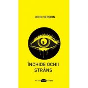 Inchide ochii strans ( Editura: Paladin, Autor: John Verdon ISBN 9786068673622)