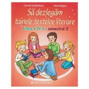 Sa dezlegam tainele textelor literare clasa a IV-a semestrul II (dupa Intuitext) ( Editura: Carminis, Autori: Carmen Iordachescu, Dana Dogaru, ISBN 978-973-123-349-9 )