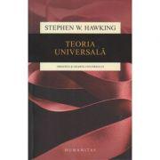 Teoria universala. Originea si soarta universului ( Editura: Humanitas, Autor: Stephen W. Hawking, ISBN 978-973-50-4838-9)