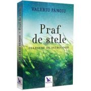 Praf de stele. Culegere de astrologie ( Editura: For You, Autor: Valeriu Panoiu, ISBN 978-606-639-225-9 )