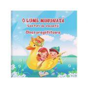 O lume minunata ( Lecturi de vacanta ) Clasa pregatitoare ( Editura: Ars Libri, Autor: Adina Grigore ISBN 978-606-36-0198-9 )