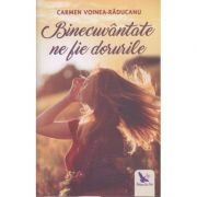 Binecuvantate ne fie dorurile ( Editura: For You, Autor: Carmen Voinea-Raducanu ISBN 978-606-639-236-5 )