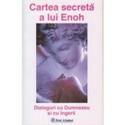 Cartea secreta a lui Enoh. Dialoguri cu Dumnezeu si cu ingerii ( Editura: Firul Ariadnei, ISBN 973-86829-4-0)