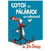 Cotoi cu palarioi se intoarce ( Editura: Artur, Autor: Dr. Seuss, ISBN 9786067881134)