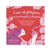 Cum sa prepari elixirul dragostei si alte potiuni. 64 de retete naturale pentru afrodiziace irezistibile pe baza de plante ( Editura: Curtea Veche, Autor: Stephanie L. Tourles ISBN 978-606-44-0036-9 )