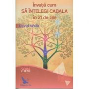 Invata cum sa intelegi cabala in 21 de zile ( Editura: For You, Autor: David Wells ISBN 978-606-639-144-3 )