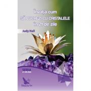 Invata cum sa lucrezi cu cristalele in 21 de zile ( Editura: For You, Autor: Judy Hall ISBN 978-606-639-201-3 )