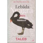 Lebada neagra: impactul foarte putin probabilului ( Editura: Curtea Veche, Autor: Nassim Nicholas Taleb, ISBN 978-606-44-0055-0)