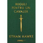 Reguli pentru un cavaler ( Editura: Art Grup editorial, Autor: Ethan Hawke, ISBN 978-606-8811-40-6 )