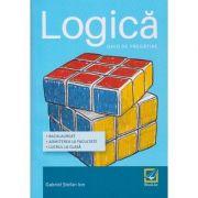 Logica Ghid de pregatire Bacalaureat, Admiterea in facultate, Lucrul la clasa ( Editura: Booklet, Autor: Gabriel Stefan Ion ISBN 978-606-590-456-9 )