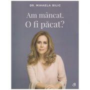 Am mancat. O fi pacat? ( Editura: Curtea Veche, Autor: DR. Mihaela Bilic ISBN 978-606-44-0063-5 )