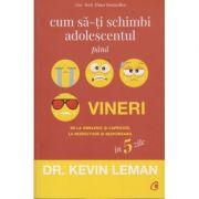 Cum sa-ti schimbi adolescentul pana vineri (Editura: Curtea Veche, Autor: Kevin Leman ISBN 978-606-44-0062-8 )