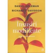 Insusiri modificate. Stiinta si arta meditatiei ( Editura Curtea Veche, Autori: Daniel Goleman, Richard Davidson ISBN: 978-606-44-0069-7 )