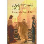 Evanghelia dupa Pilat ( Editura: Humanitas, Autor: Eric-Emmanuel Schmitt ISBN 978-973-689-989-8 )