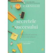 Secretele succesului. Cum să vă faceți prieteni și să deveniți influent ( Editura: Curtea Veche, Autor: Dale Carnegie ISBN 978-606-44-0073-4 )