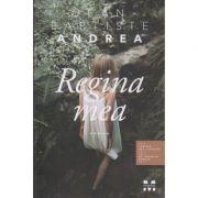 Regina mea ( Editura: Trei, Autor: Jean Baptiste Andrea ISBN 978-606-978-163-0 )