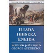 Iliada Odiseea Eneida Repovestire ( Editura: Cartex 2000 ISBN 978-973-104-775-1 )