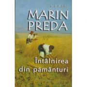 Intalnirea din pamanturi ( Editura: Cartex Serv, Autor: Marin Preda ISBN 978-973-7883-50-6)