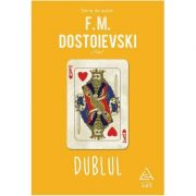 Dublul ( Editura: Art Grup editorial, Autor: F. M. Dostoievski ISBN 9786067105230 )