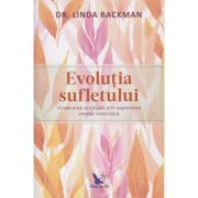 Evolutia sufletului ( Editura: For You, Autor: Dr. Linda Backman ISBN 978-606-639-231-0 )