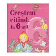 Crestem citind... la 6 ani ( Editura: Girasol ISBN 978-606-525-938-6 )