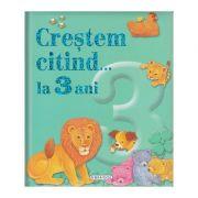 Crestem citind... la 3 ani ( Editura: Girasol ISBN 978-606-525-934-8 )