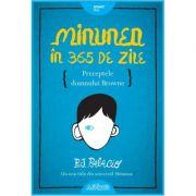 Minunea in 365 de zile. Preceptele domnului Browne ( Editura: Art Grup Editorial, Autor: R. J. Palacio ISBN 9786067881936)