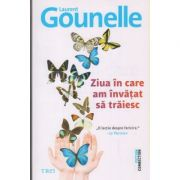 Ziua in care am invatat sa traiesc ( Editura: Trei, Autor: Laurent Gounelle ISBN 978-606-40-0410-9 )