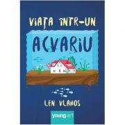 Viata intr-un acvariu ( Editura: Art Grup Editorial, Autor: Len Vlahos ISBN 9786068811475 )