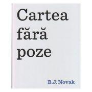 Cartea fara poze (Editura: Art, Autor: B. J. Novak ISBN 978-606-788-379-4 )