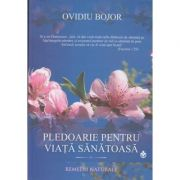 Pledoarie pentru viata sanatoasa ( Editura: Dharana, Autor: Ovidiu Bojor ISBN 9789738975965 )