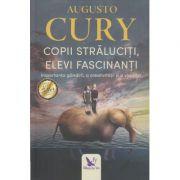 Copii straluciti, elevi fascinanti ( Editura: For You, Autor: Augusto Cury ISBN 9786066392495 )