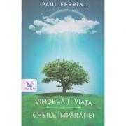 Vindeca-ti viata / Cheile imparatiei ( Editura: For You, Autor: Paul Ferrini ISBN 9786066391726 )