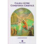 Calea catre constiinta Cristica( Editura: Firul Ariadnei, Autor: Jakob Bohme ISBN 978-606-8594-04-0 )