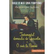 Cele o mie una de fantome/Testamentul Domnului de Chauvelin (Editura: Paralela 45, Autor: Alexandre Dumas ISBN 978-973-47-2718-6)