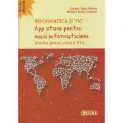 Informatica si TIC App store pentru micii informaticieni Auxiliar pentru clasa a 6 a ( Editura: Sigma, Autor(i): Carmen Diana Baican, Melinda Emilia Corteac ISBN 978-606-727-261-1 )
