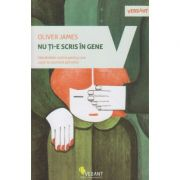 Nu ti-e scris in gene ( Editura: Vellant, Autor: Oliver James ISBN 978-606-8642-79-6 )
