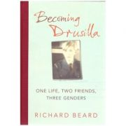 Becoming Drusilla: One Life, Two Frinds, Three Genders ( Editura Outlet - carte limba engleza, Autor: Richard Beard ISBN 978-1-846-55067-6 )