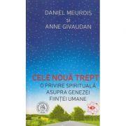 Cele noua trepte / O privire spirituala asupra genezei fiintei umane ( Editura: Scoala Ardeleana, Autor(i): Daniel Meurois, Anne Givaudan ISBN 978-606-797-272-6 )