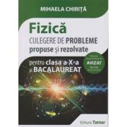 Fizica - Culegere de probleme propuse si rezolvate pentru clasa a X-a si Bacalaureat AVIZAT 2018 ( editura: Tamar, Autor: Mihaela Chirita, ISBN 9786068010571 )